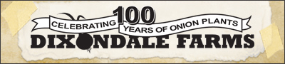 Dixondale Farms - Celebrating 100 years of Onion Plants